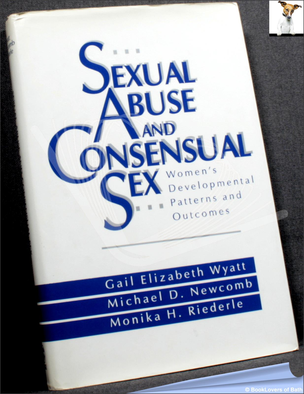 Sexual Abuse and Consensual Sex - Gail Elizabeth Wyatt; Michael D. Newcomb; Monika H. Riederle