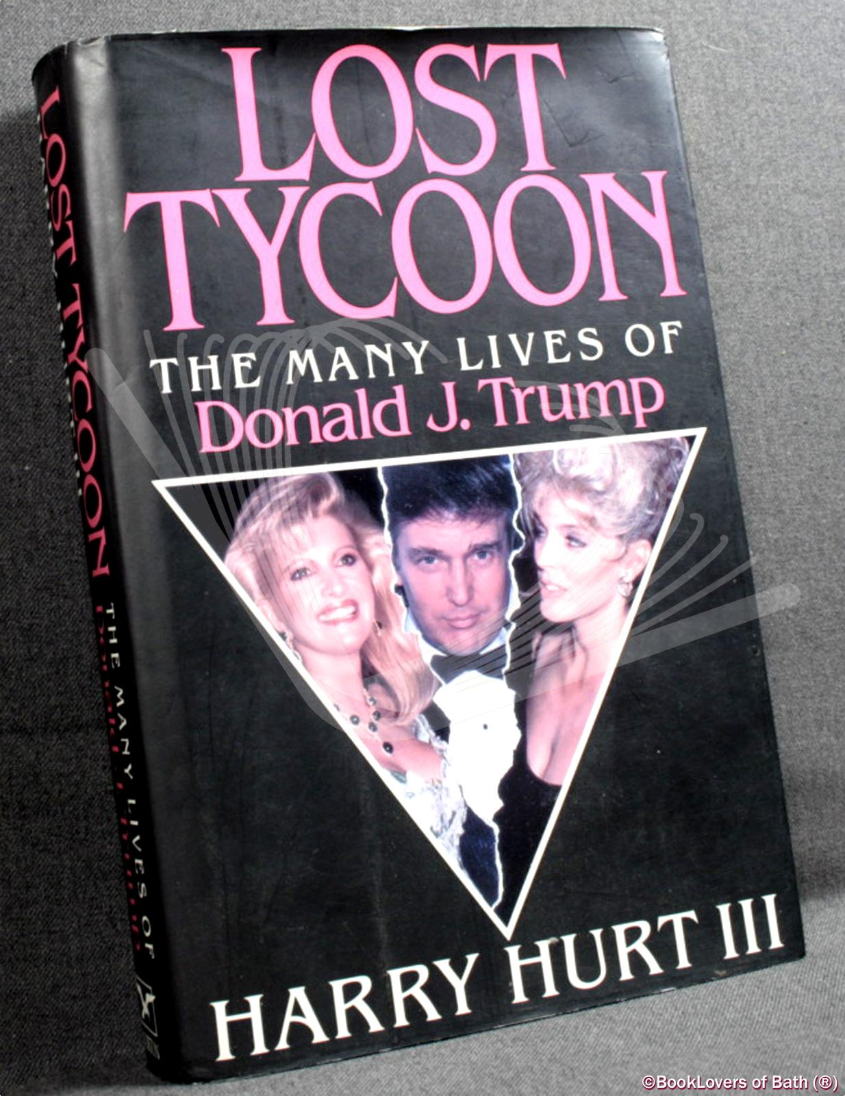 Lost Tycoon: The Many Lives of Donald J. Trump - Harry Hurt III