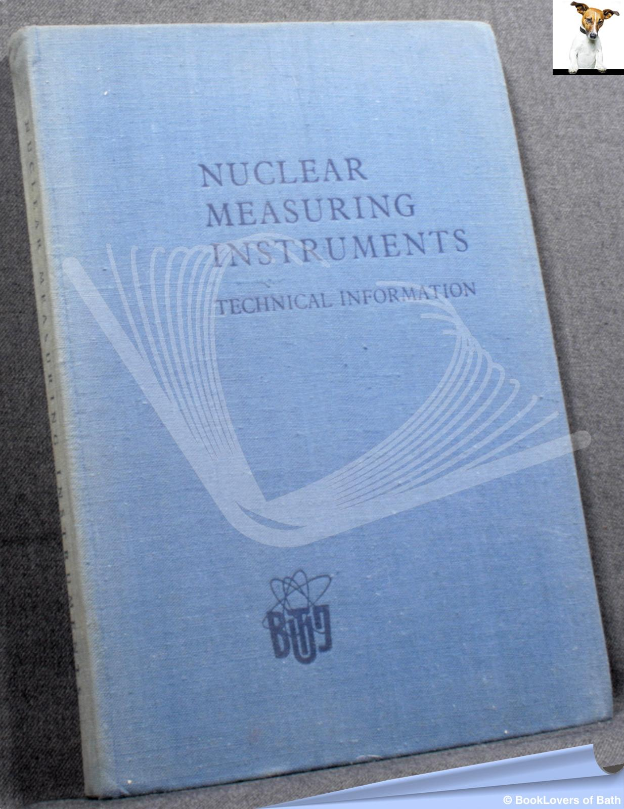 Nuclear Measuring Instruments: Technical Information - Anon.