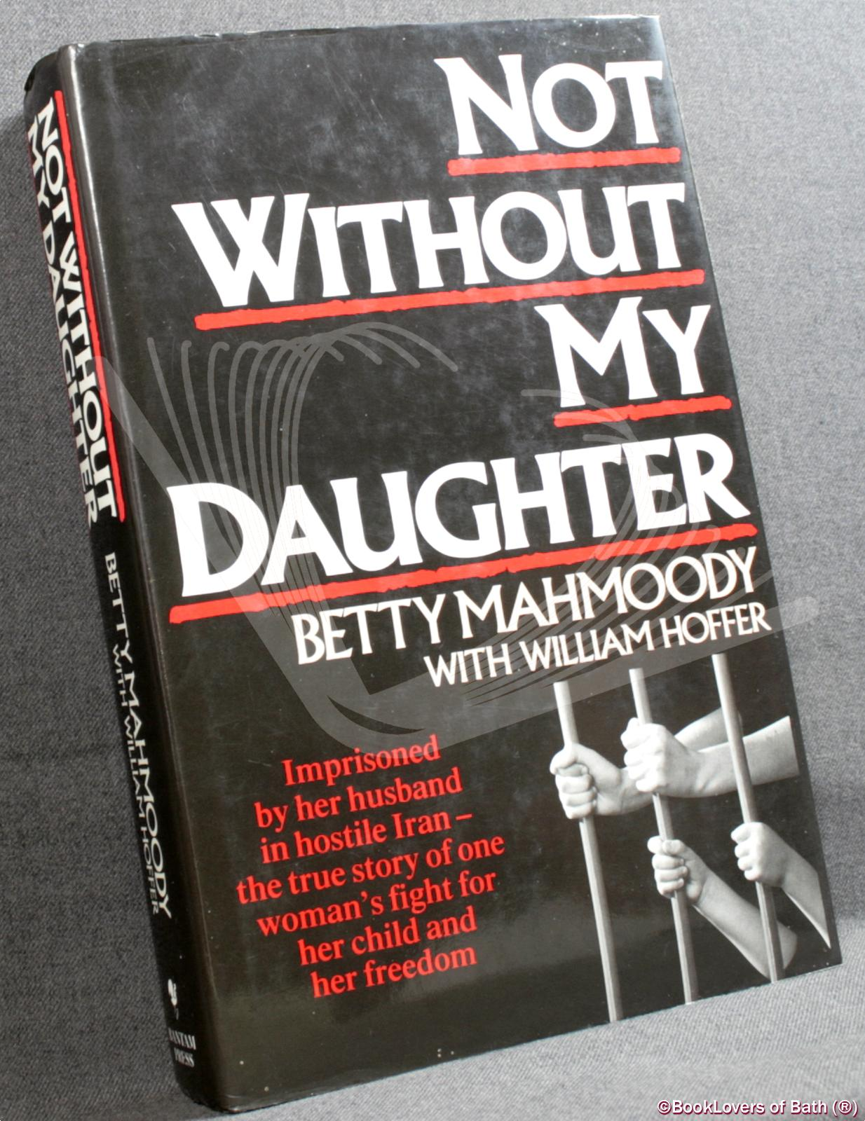 Not Without My Daughter - Betty Mahmoody with William Hoffer