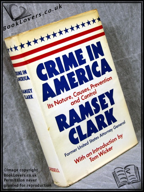 Crime in America: Observations of its Nature, Causes, Prevention and Control - Ramsey Clark