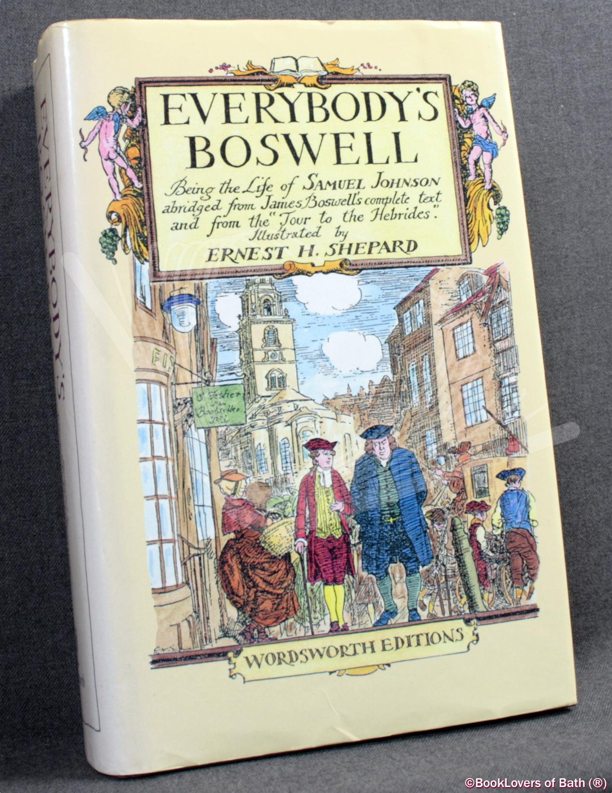 Everybody's Boswell: Being the Life of Samuel Johnson Abridged from James Boswell's Complete Text and from the Tour to the Hebrides - James Boswell