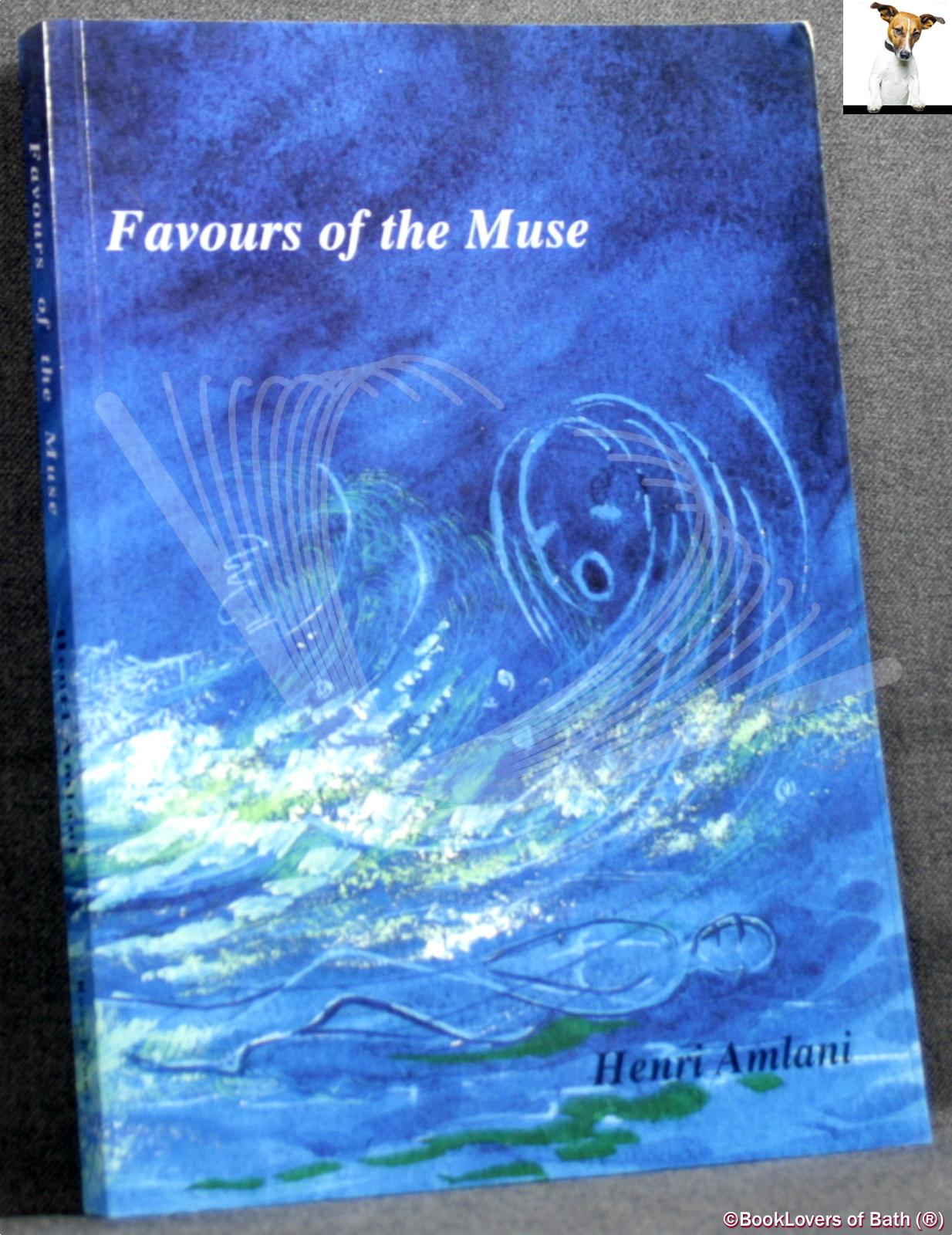 Favours of the Muse: Renaissance Sonnets for a Modern Age, and A Warning for All Poets - Henri Amlani