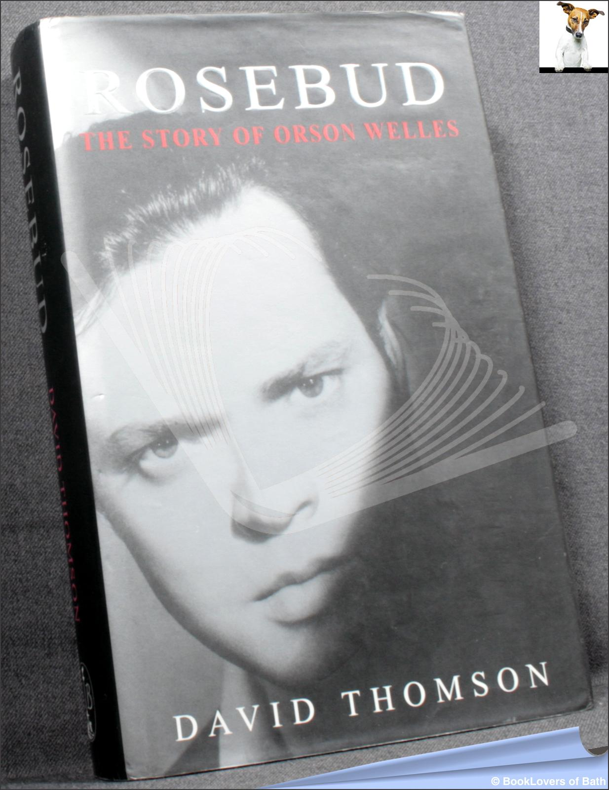 Rosebud: The Story Of Orson Welles - David Thomson