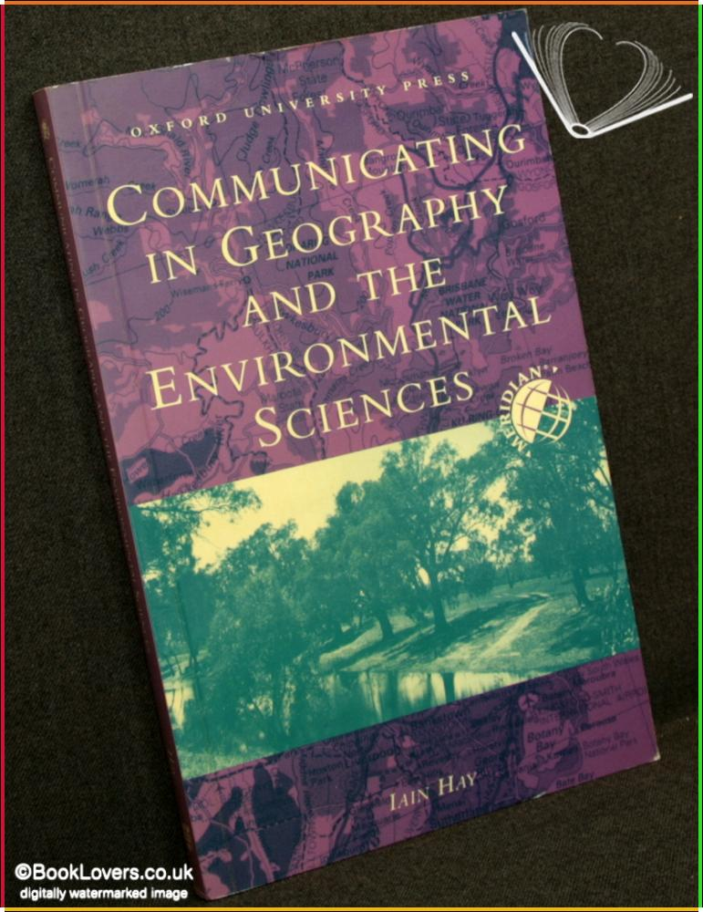 Communicating in Geography and the Environmental Sciences - Iain Hay