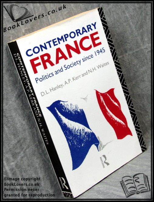 Contemporary France: Politics and Society Since 1945 - D. L. Hanley; A. P. Kerr; N. H. Waites;
