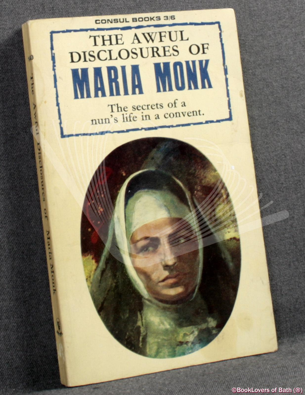 The Awful Disclosures of Maria Monk - Maria Monk