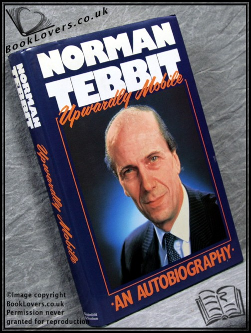 Upwardly Mobile - Norman Tebbit