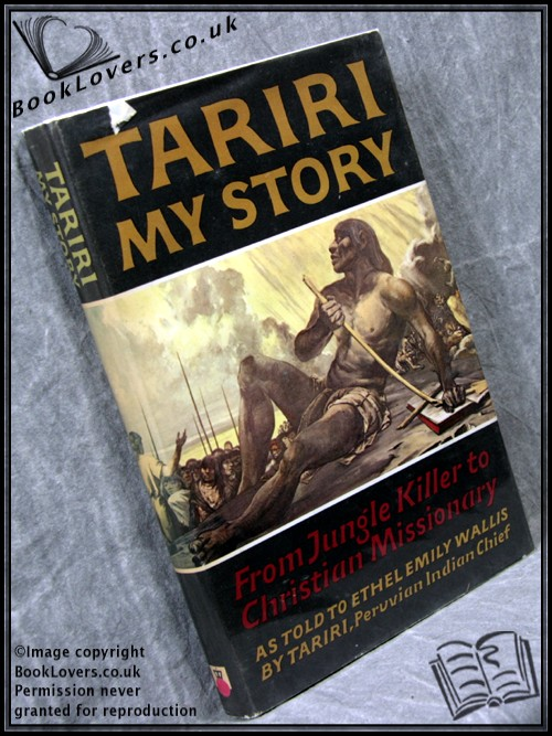 Tariri: My Story: From Jungle Killer to Christian Missionary - Ethel Emily Wallis