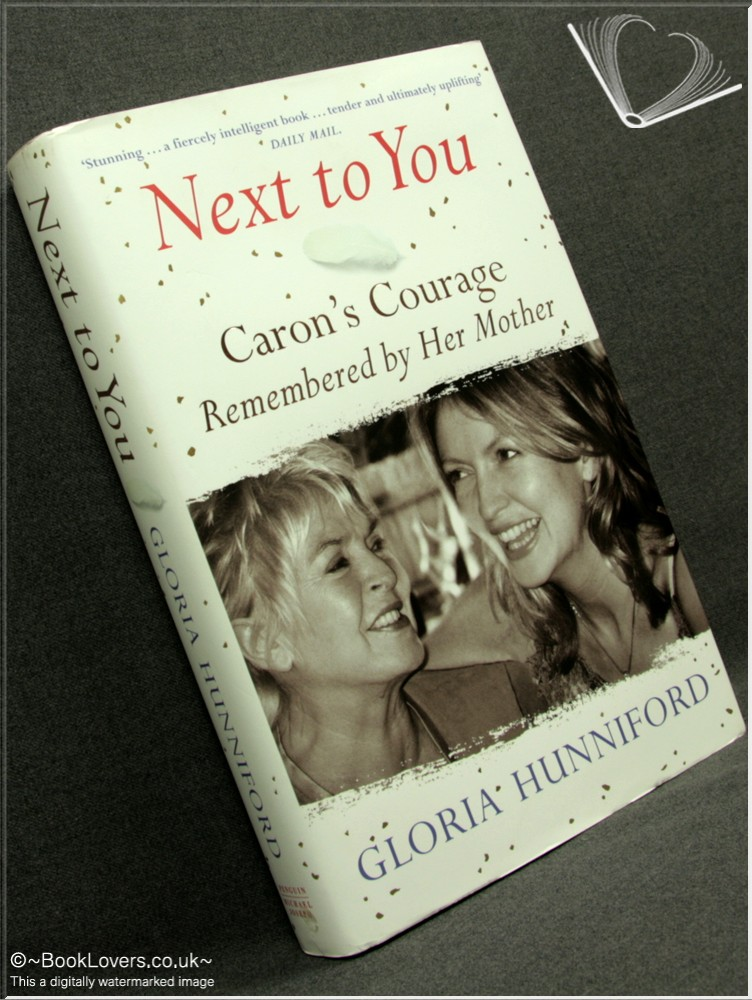 Next to You: Caron's Courage Remembered by Her Mother - Gloria Hunniford