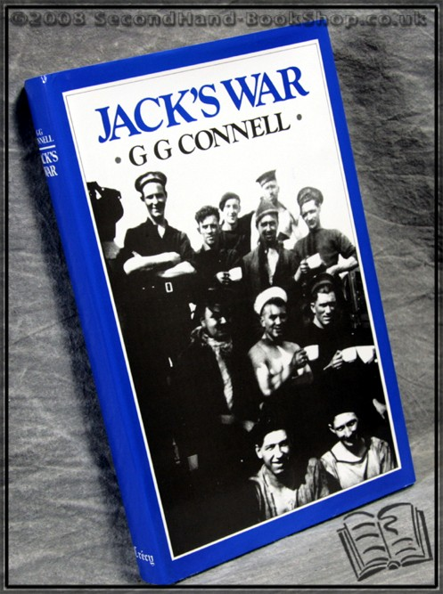 Jack's War: Lower-Deck Recollections from World War II - C.G. Connell