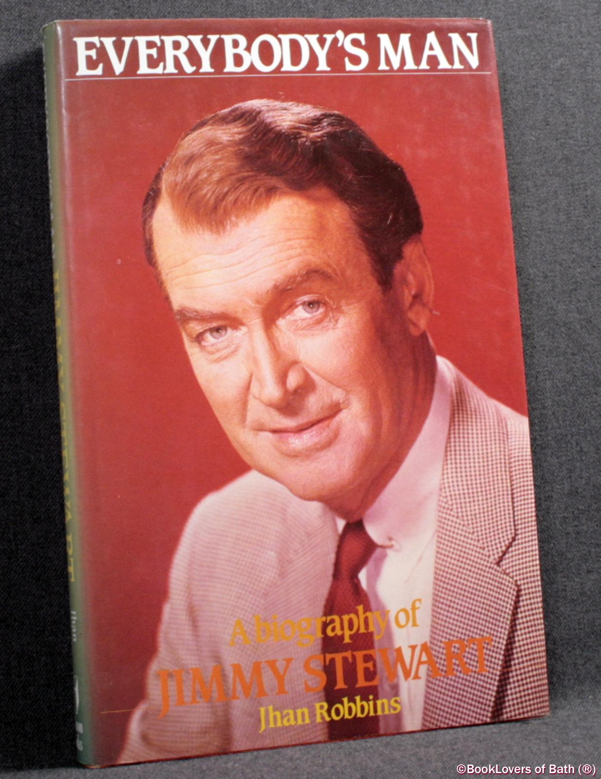 Everybody's Man: A Biography of Jimmy Stewart - Jhan Robbins