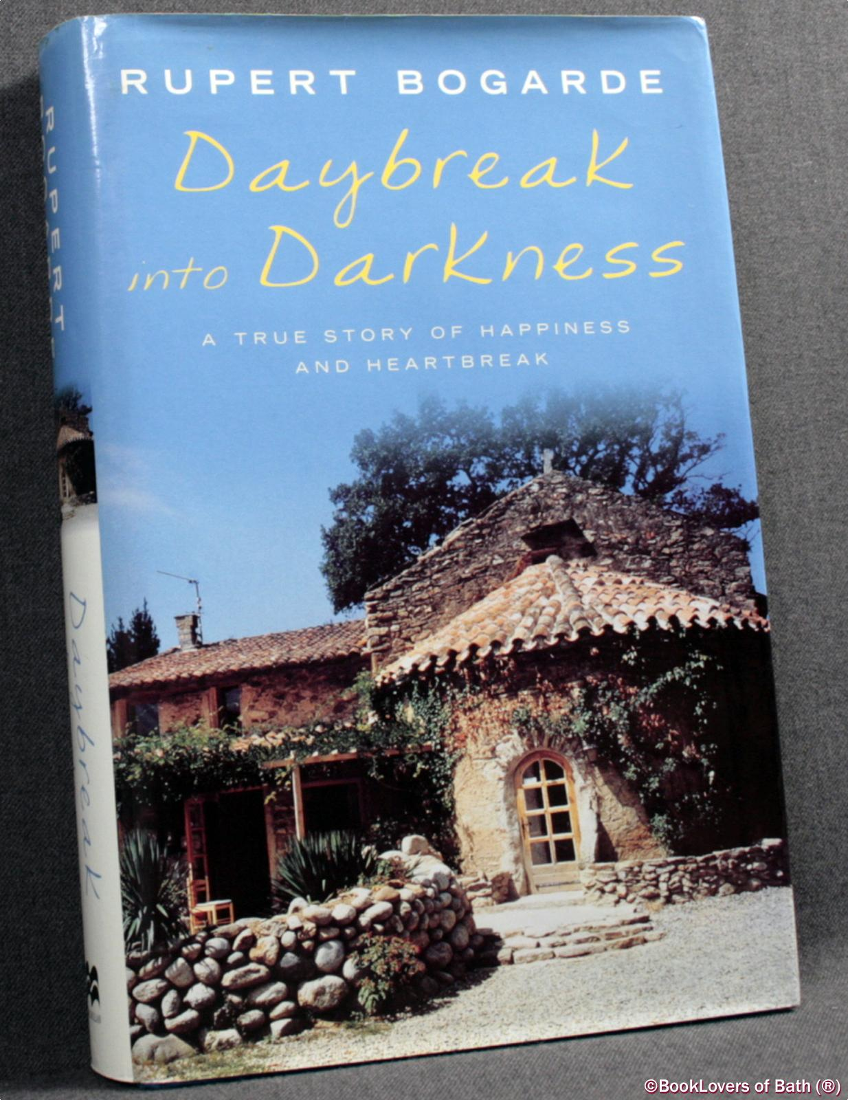 Daybreak Into Darkness: A True Story of Happiness and Heartbreak - Rupert Bogarde