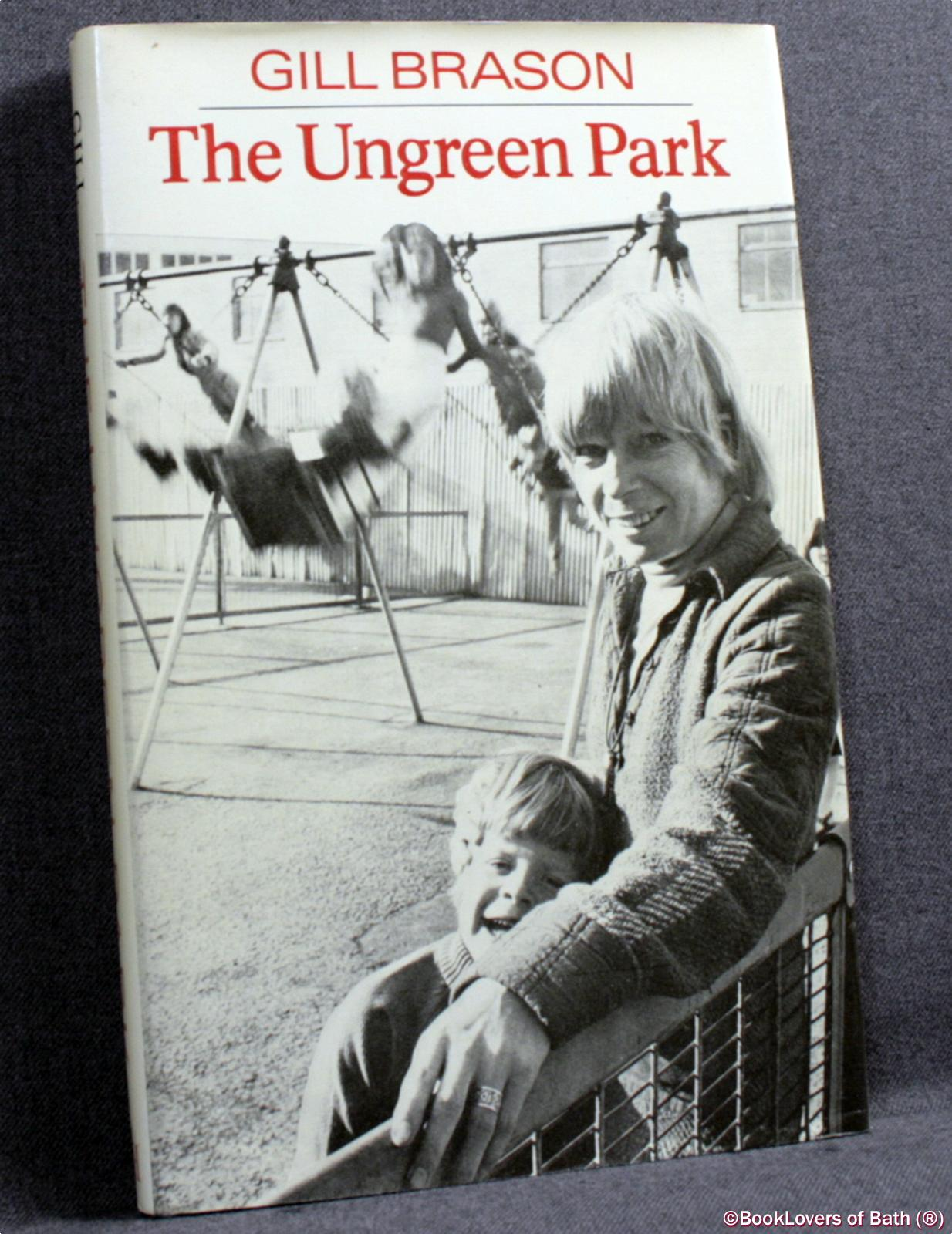 The Ungreen Park: The Diary of a Keeper - Gill Brason