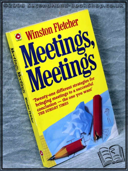 Meetings, Meetings: How to Manipulate Them and Make Them More Fun  - Winston Fletcher
