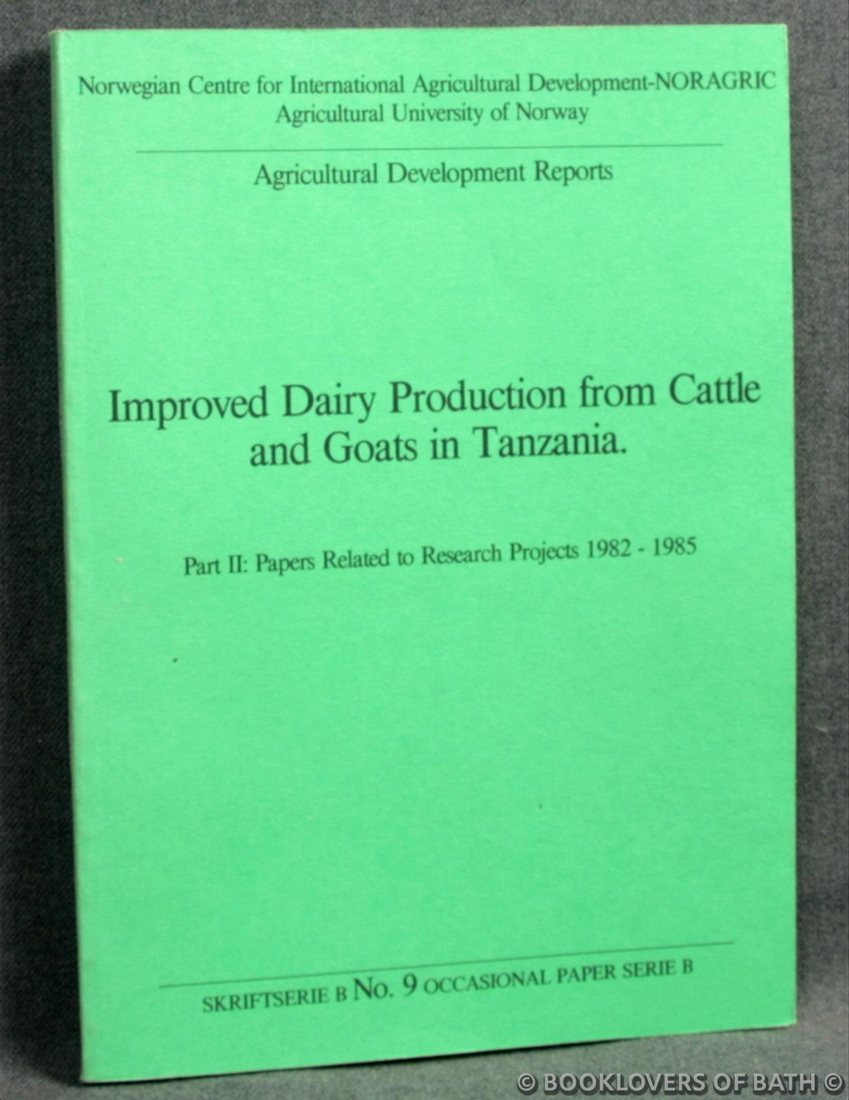 Improved Dairy Production from Cattle and Goats in Tanzania: Part II: Papers Related to Research Projects 1982 -1985 - Anon.