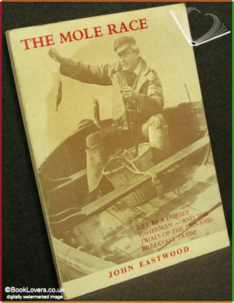 The Mole Race: Life as a Dorset Fisherman and the Trials of the Bed-and-Breakfast Trade - John Eastwood