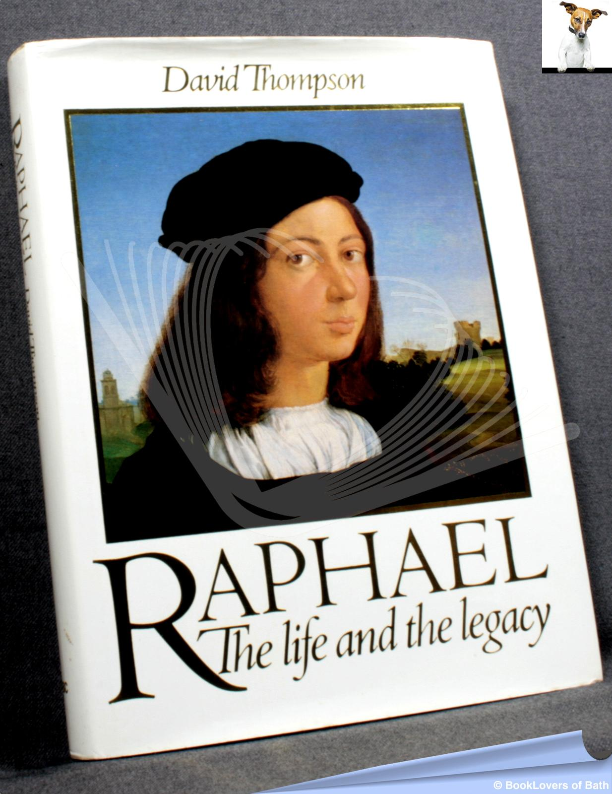 Raphael: The Life and the Legacy - David Thompson