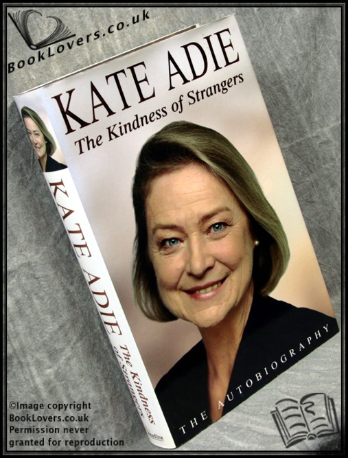 The Kindness of Strangers: The Autobiography - Kate Adie