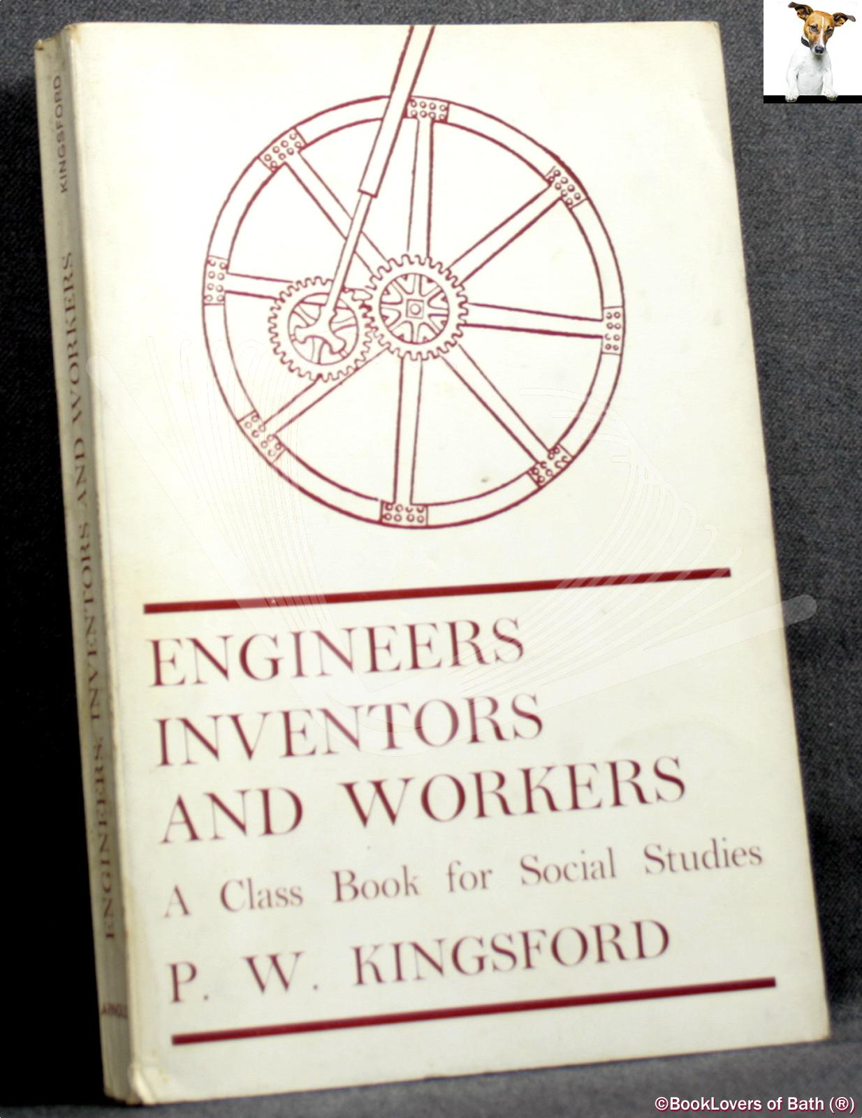 Engineers, Inventors and Workers: A Class Book for Social Studies - P. W. [Peter Wilfred] Kingsford