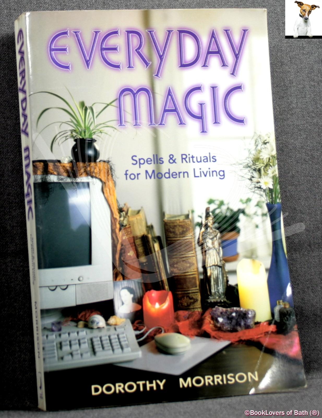 Everyday Magic: Spells and Rituals for Modern Living - Dorothy Morrison