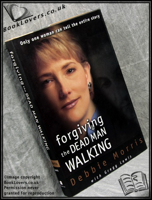 Forgiving the Dead Man Walking - Debbie Morris; Gregg Lewis;