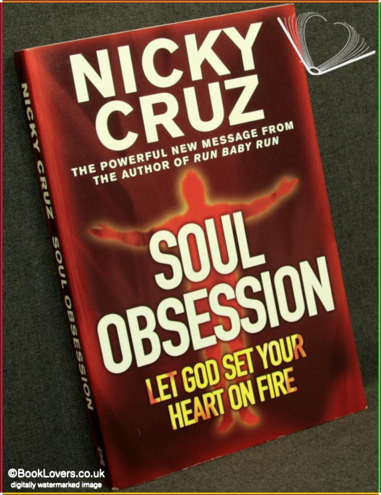 Soul Obsession: Let God Set Your Heart on Fire - Nicky Cruz