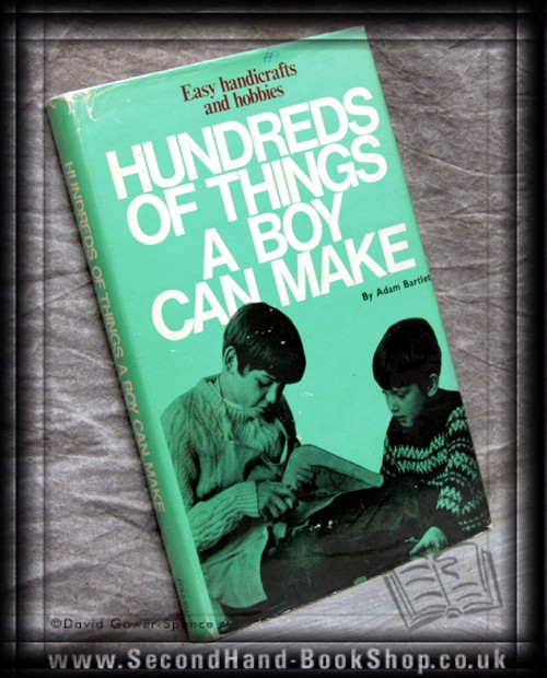 Hundreds of Things a Boy Can Make  - Adam Bartlett