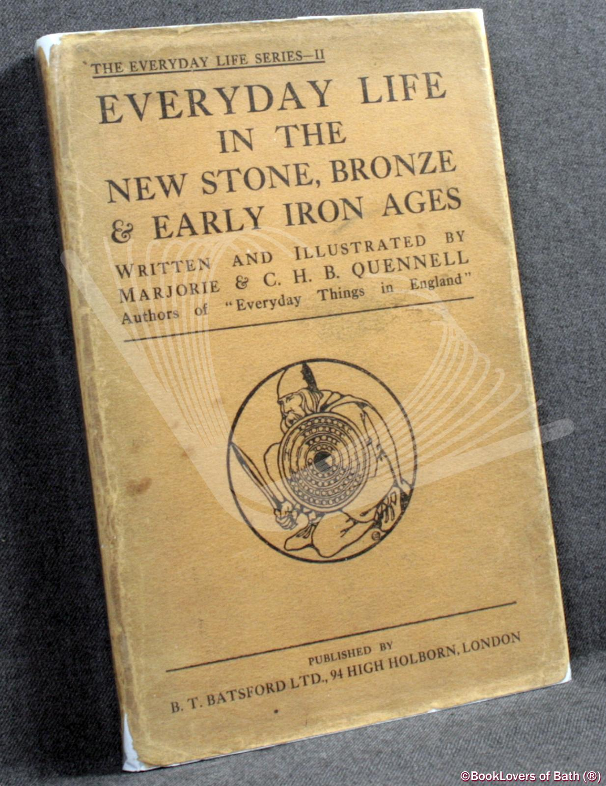 Everyday Life in the New Stone, Bronze & Early Iron Ages - Marjorie & C. H. B. [Charles Henry Bourne] Quennell
