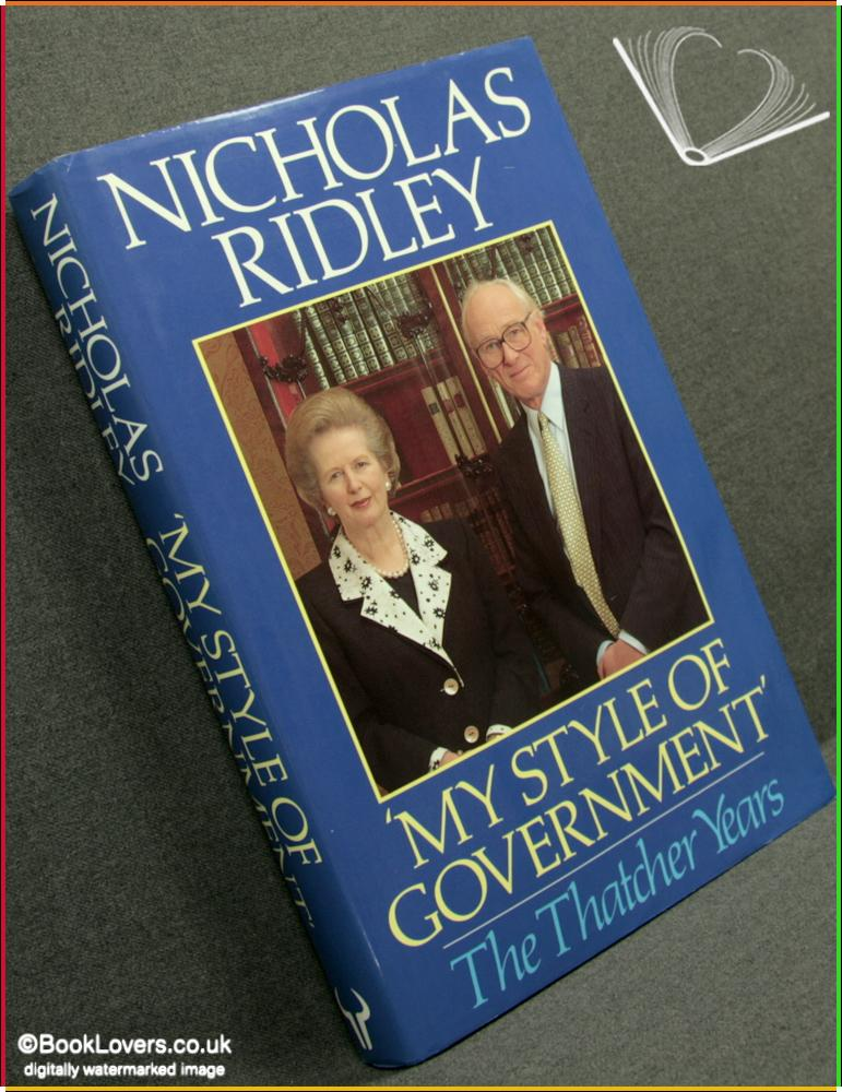 My Style of Government: The Thatcher Years - Nicholas Ridley