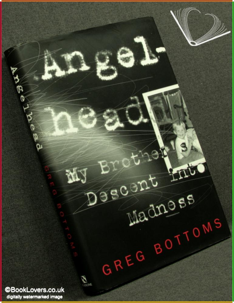 Angelhead: My Brother's Decent Into Madness - Greg Bottoms