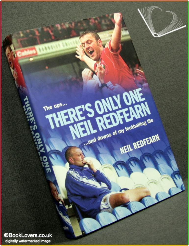 There's Only One Neil Redfearn: The Ups and Downs of My Footballing Life - Neil Redfearn with Andrew Collomosse