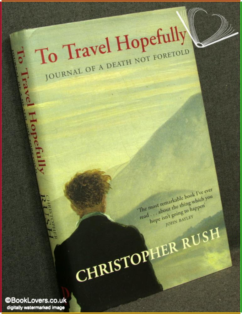 To Travel Hopefully: Journal of a Death Not Foretold - Christopher Rush