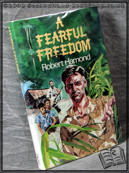 A Fearful Freedom: The Story of One Man's Survival Behind the Lines in Japanese Occupied Malaya 1942-45 - Robert Hamond