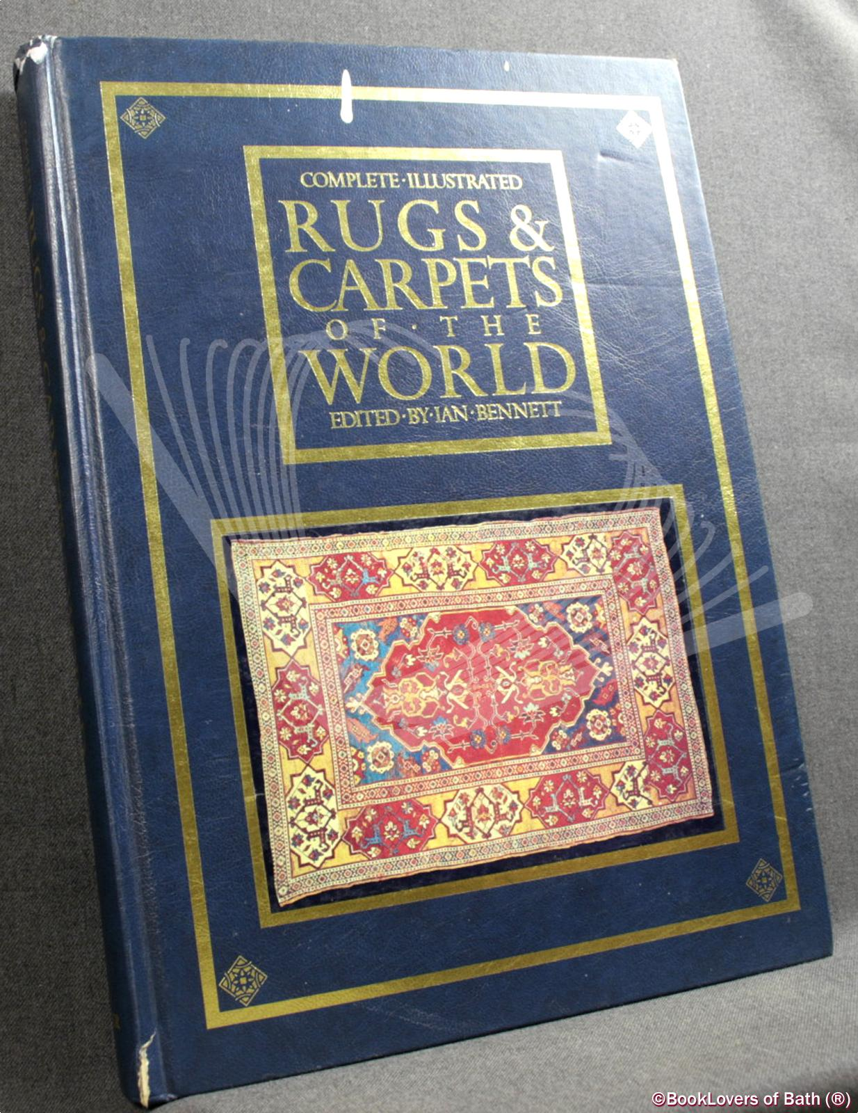 Complete Illustrated Rugs & Carpets of the World - Edited by Ian Bennett