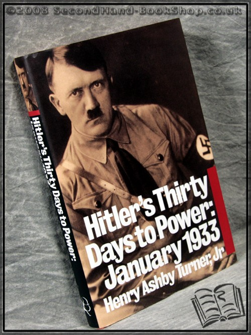 Hitler's Thirty Days to Power: January 1933 - Henry Ashby Turner, Jr.