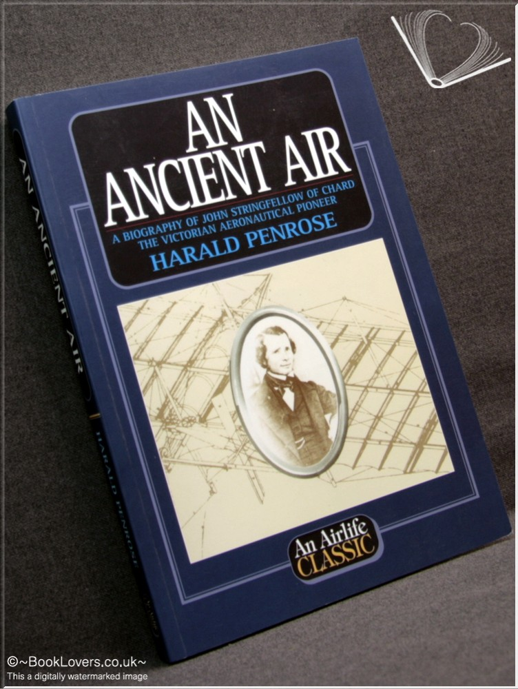 An Ancient Air: A Biography of John Stringfellow of Chard, the Victorian Aeronautical Pioneer - Harald Penrose