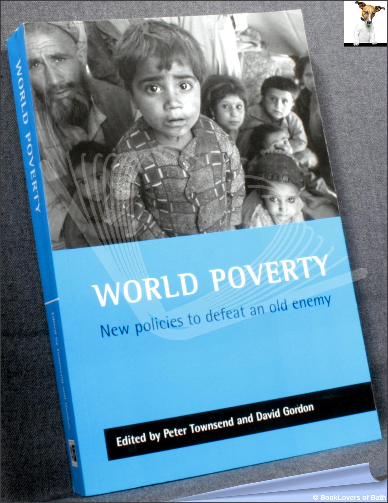 World Poverty: New Policies to Defeat an Old Enemy - Edited by Peter Townsend; David Gordon;