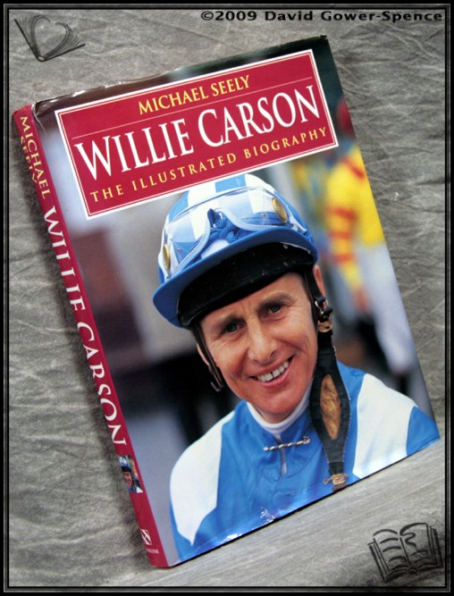 Willie Carson: The Illustrated Biography - Michael Seely