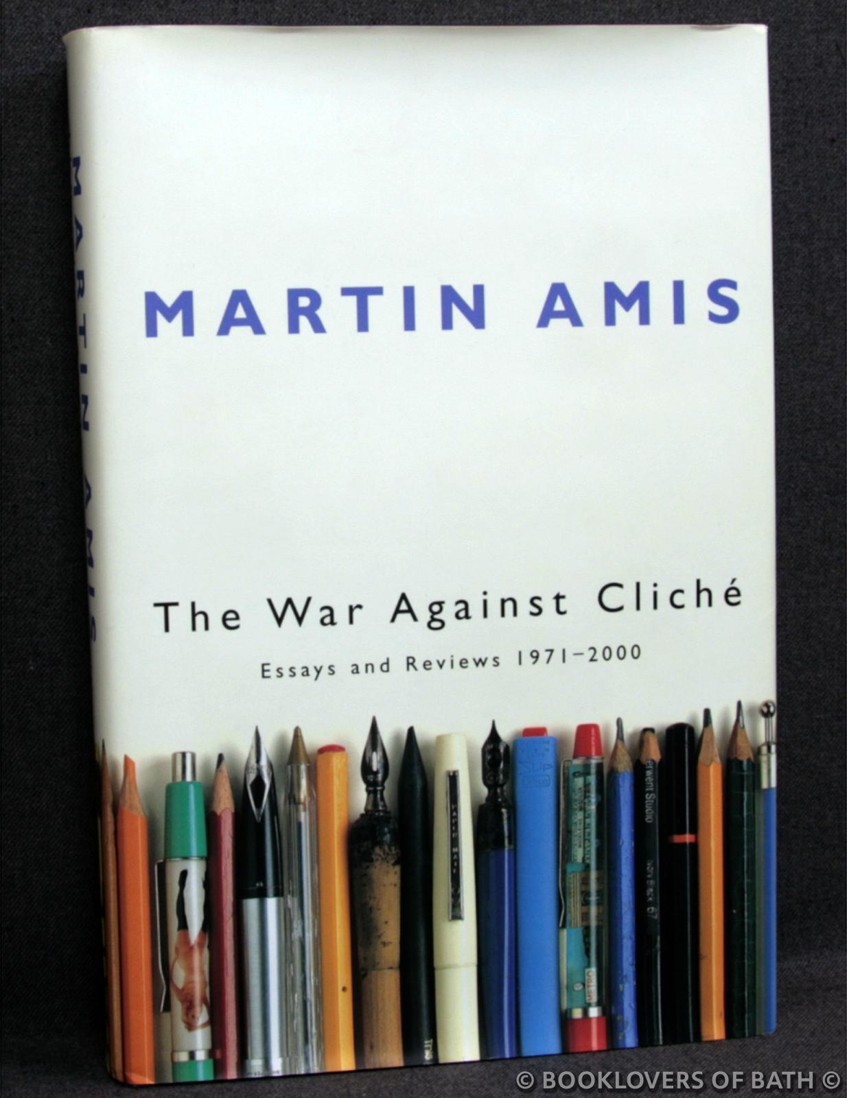 The War Against Cliche´: Essays and Reviews, 1971-2000 - Martin Amis