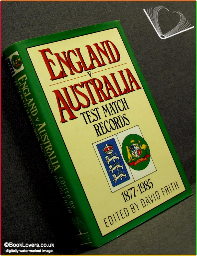England v Australia Test Match Records 1877-1985 - Edited by David Frith