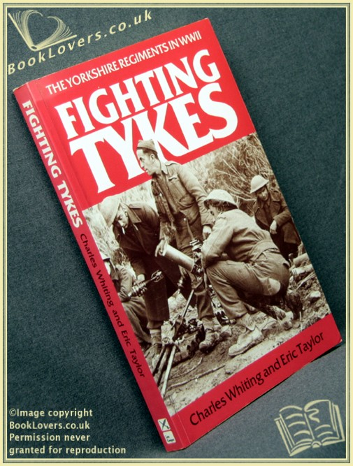 Fighting Tykes: Informal History of the Yorkshire Regiment in the Second World War - Charles Whiting; Eric Taylor;