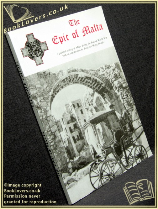 The Epic of Malta: A Pictorial Survey Of Malta During The Second World War - Anon.