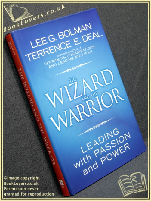 The Wizard and the Warrior: Leading with Passion and Power - Lee G. Bolman; Terrence E. Deal;