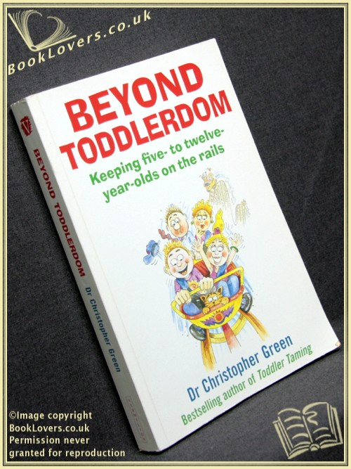 Beyond Toddlerdom: Keeping Five To Twelve-Year-Olds on The Rails - Christopher Green