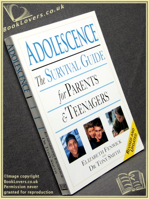 Adolescence: The Survival Guide for Parents and Teenagers - Elizabeth Fenwick;  Dr. Tony Smith;