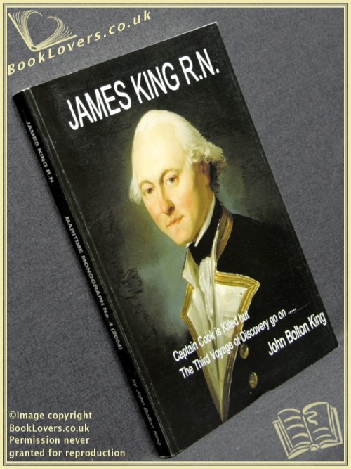 James King R.N.: Captain Cook Is Killed But The Third Voyage Of Discovery Goes On - John Bolton King
