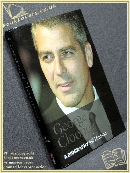 George Clooney: A Biography - Jeff Hudson