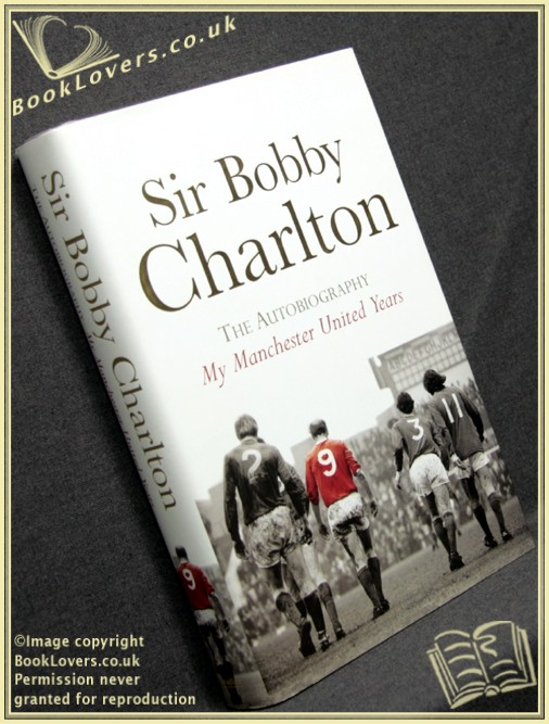 The Autobiography: My Manchester United Years - Sir Bobby Charlton