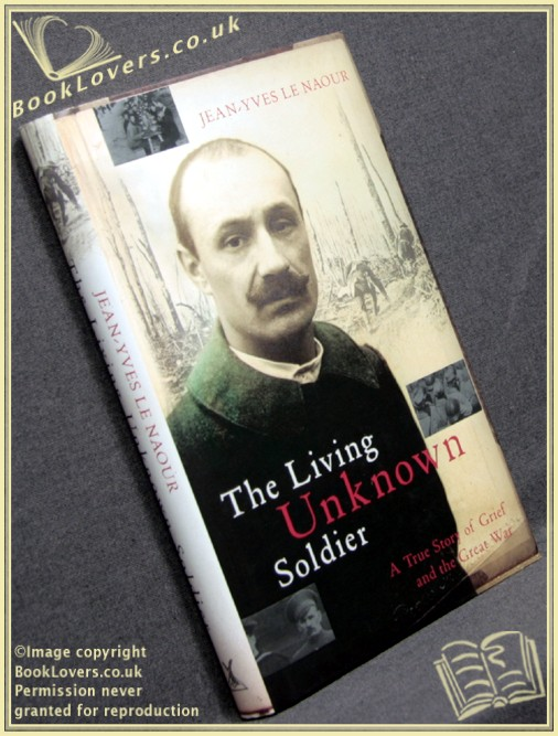 The Living Unknown Soldier: A True Story of Grief and the Great War - Jean-Yves Le Naour